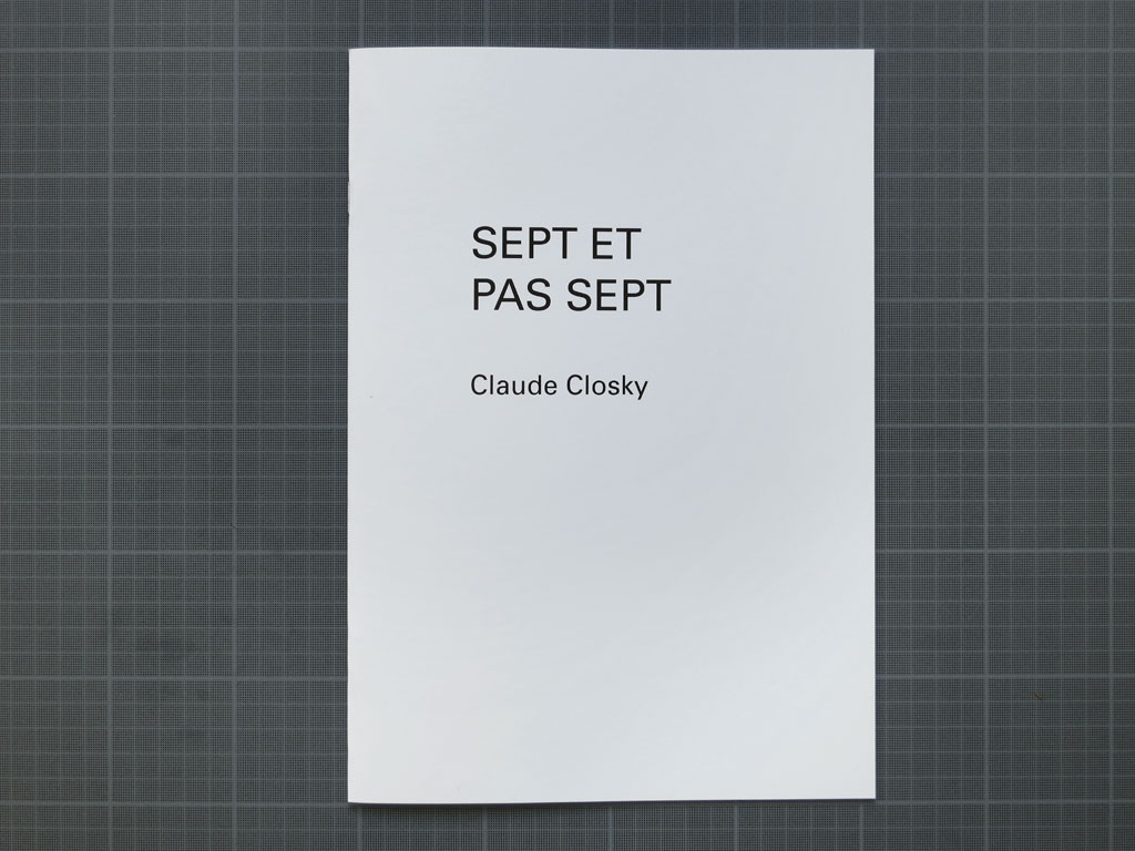 Claude Closky, 'Sept et pas sept [Seven and not seven]', 2013, Brussels, JAP. Black and white offset print, 28 pages. Cover
